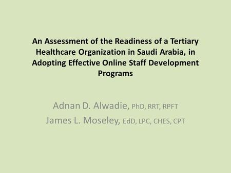 An Assessment of the Readiness of a Tertiary Healthcare Organization in Saudi Arabia, in Adopting Effective Online Staff Development Programs Adnan D.