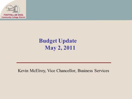 Budget Update May 2, 2011 Kevin McElroy, Vice Chancellor, Business Services.