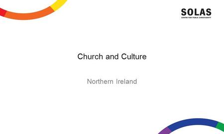 Church and Culture Northern Ireland. Europe Protestant North, Catholic South Orthodox East. Islam, Communism, Secular Humanism. New Age.