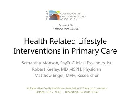 Health Related Lifestyle Interventions in Primary Care Samantha Monson, PsyD, Clinical Psychologist Robert Keeley, MD MSPH, Physician Matthew Engel, MPH,