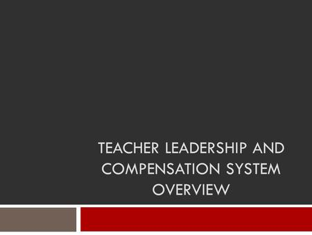 TEACHER LEADERSHIP AND COMPENSATION SYSTEM OVERVIEW.