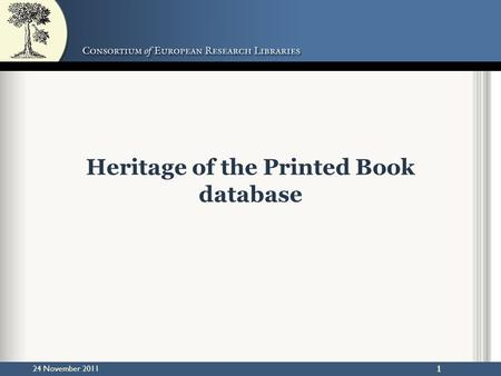 24 November 20111 1 Heritage of the Printed Book database.
