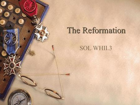 The Reformation SOL WHII.3. For centuries, the Roman Catholic Church had little competition in religious thought and action.