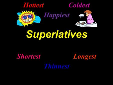 HottestColdest Happiest Superlatives ShortestLongest Thinnest.