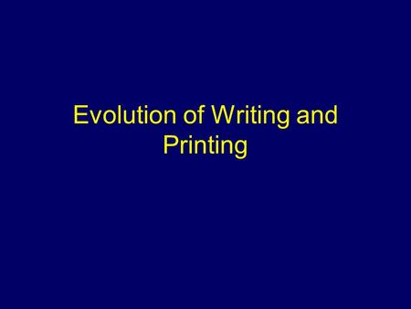 Evolution of Writing and Printing. Evolution of the Pictograph In the 1000 B.C. era, Egyptian Hieroglyphs evolved into the first alphabet. Scribed on.