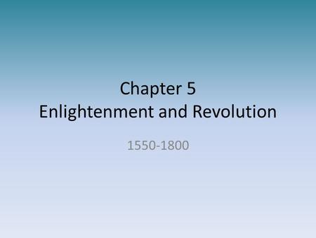 Chapter 5 Enlightenment and Revolution 1550-1800.