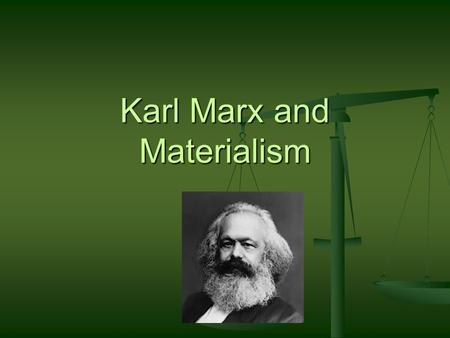 Karl Marx and Materialism. Feuerbach's Materialism The German idealists suppose that nature can be known through our consciousness. But how does the consciousness.
