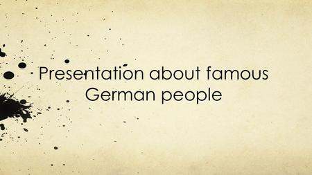 Presentation about famous German people. List of categories: CategorieFamous german artistGerhard Richter athleteDirk Nowitzki cookSteffen Henssler musicianUdo.
