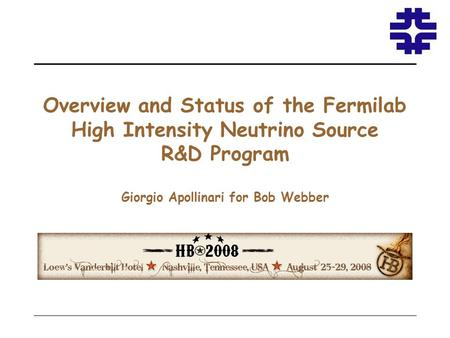 Overview and Status of the Fermilab High Intensity Neutrino Source R&D Program Giorgio Apollinari for Bob Webber.