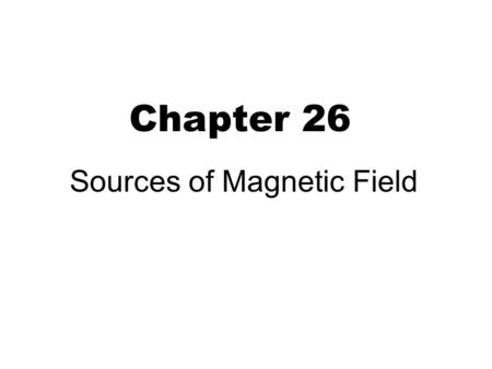 Chapter 26 Sources of Magnetic Field. Biot-Savart Law (P 614 ) 2 Magnetic equivalent to C's law by Biot & Savart . P. P Magnetic field due to an infinitesimal.