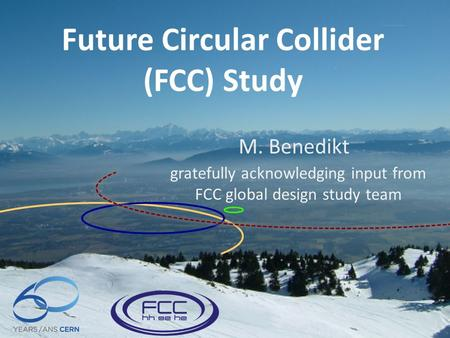 1 Future Circular Collider Study Michael Benedikt Epiphany 2015 Cracow, 8 th January 2015 Future Circular Collider (FCC) Study M. Benedikt gratefully acknowledging.