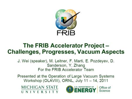 J. Wei (speaker), M. Leitner, F. Marti, E. Pozdeyev, D. Sanderson, Y. Zhang For the FRIB Accelerator Team Presented at the Operation of Large Vacuum Systems.