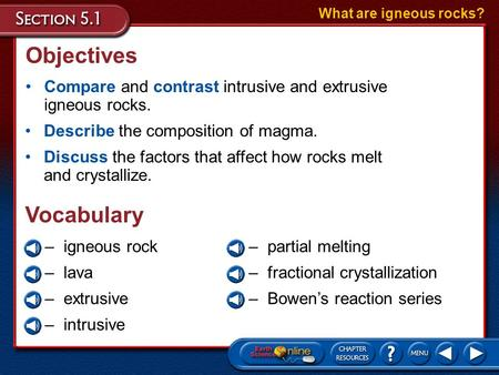Objectives Compare and contrast intrusive and extrusive igneous rocks. What are igneous rocks? Describe the composition of magma. Discuss the factors.