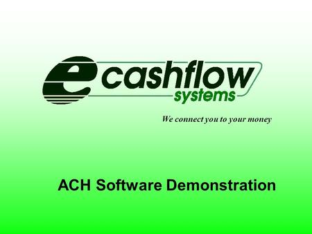 We connect you to your money ACH Software Demonstration.