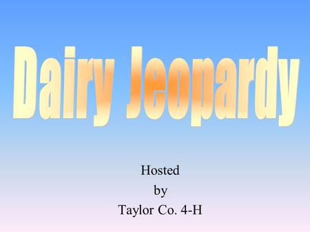 Hosted by Taylor Co. 4-H 100 200 400 300 400 Calves MilkingBody Parts 300 200 100 500 100.