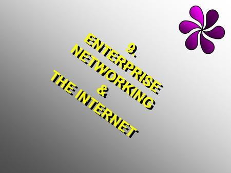 9. ENTERPRISE NETWORKING & THE INTERNET. ENTERPRISE NETWORK HARDWARE; SOFTWARE; <strong>TELECOMMUNICATIONS</strong>, DATA RESOURCESHARDWARE; SOFTWARE; <strong>TELECOMMUNICATIONS</strong>,