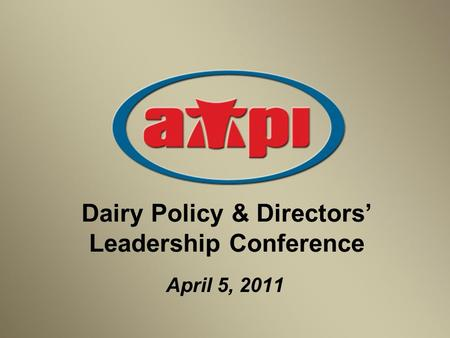Dairy Policy & Directors' Leadership Conference April 5, 2011.