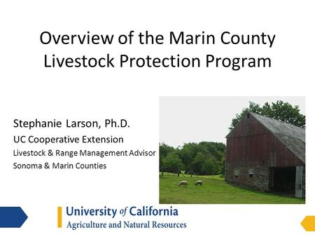 Overview of the Marin County Livestock Protection Program Stephanie Larson, Ph.D. UC Cooperative Extension Livestock & Range Management Advisor Sonoma.