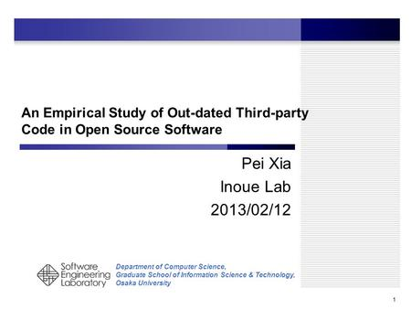 Department of Computer Science, Graduate School of Information Science & Technology, Osaka University An Empirical Study of Out-dated Third-party Code.
