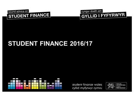 STUDENT FINANCE 2016/17. SESSION CONTENTS How much do you know? The student finance package Student loan repayment Application information Managing your.