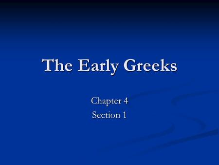The Early Greeks Chapter 4 Section 1. The Geography of Greece Mainland of Greece is a peninsula—a body of land with water on three sides Mainland of Greece.