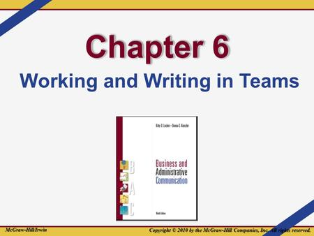 Chapter 6 Working and Writing in Teams Copyright © 2010 by the McGraw-Hill Companies, Inc. All rights reserved. McGraw-Hill/Irwin.