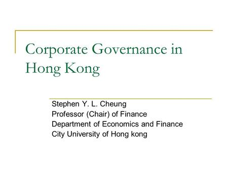 Corporate Governance in Hong Kong Stephen Y. L. Cheung Professor (Chair) of Finance Department of Economics and Finance City University of Hong kong.