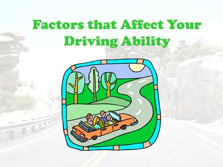 Factors that Affect Your Driving Ability. How Emotions Affect Your Driving oInattention – speeding or taking other risks without even knowing it oLack.