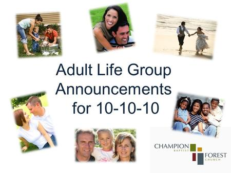 Adult Life Group Announcements for 10-10-10. Marriage Matters All married adults need to mark your calendars on Friday, November 12, to be with couples.