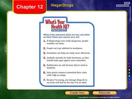 Copyright © by Holt, Rinehart and Winston. All rights reserved. ResourcesChapter menu Illegal Drugs Chapter 12.