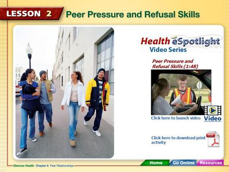 Peer Pressure and Refusal Skills (1:48) Click here to launch video Click here to download print activity.