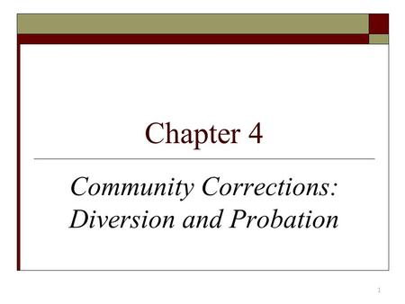 Chapter 4 Community Corrections: Diversion and Probation 1.