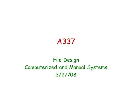 A337 File Design Computerized and Manual Systems 3/27/08.