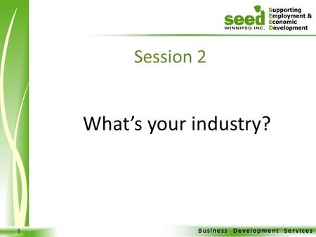 Business Development Services 1 What's your industry? Session 2.