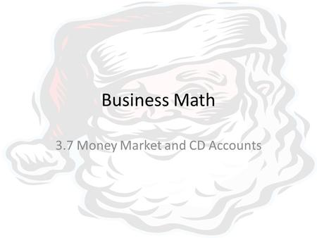 Business Math 3.7 Money Market and CD Accounts. Goals Calculate Interest earned on special savings accounts Calculate the penalty for early withdrawals.