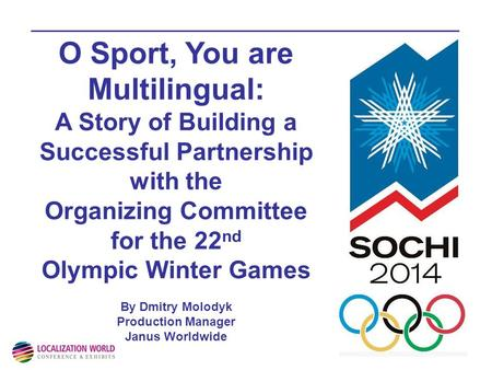 O Sport, You are Multilingual: A Story of Building a Successful Partnership with the Organizing Committee for the 22 nd Olympic Winter Games By Dmitry.