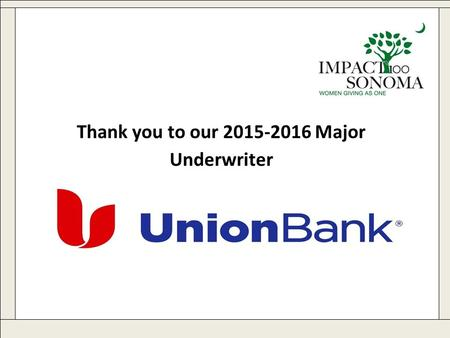 Www.impact100sonoma.org Thank you to our 2015-2016 Major Underwriter.
