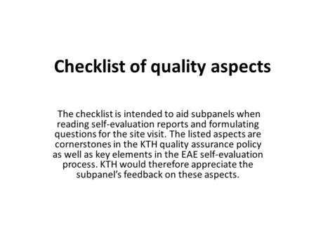 Checklist of quality aspects The checklist is intended to aid subpanels when reading self-evaluation reports and formulating questions for the site visit.