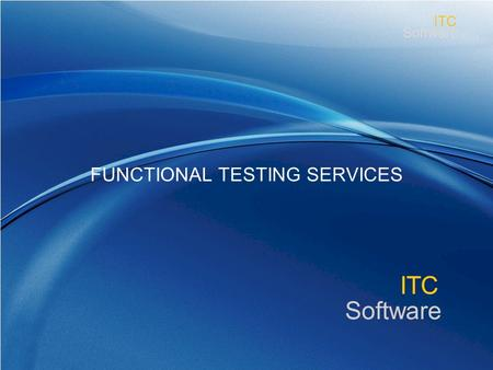 Www.itcsoftware.com ITC Software ITC FUNCTIONAL TESTING SERVICES.