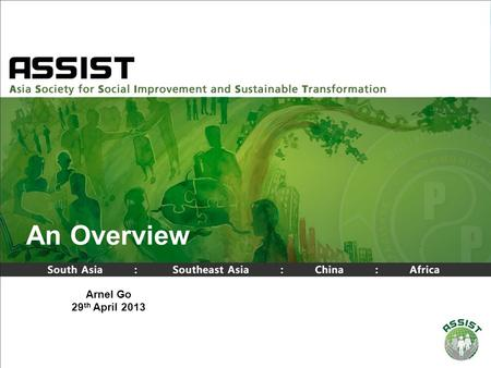 ©Property of ASSIST Asia An Overview Arnel Go 29 th April 2013.