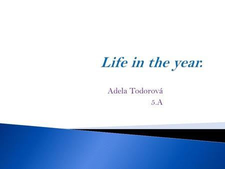 Adela Todorová 5.A. In January me and my family celebrate a New Year.  A New Year is very nice.  I like white snow and I wear warm clothes.  In January.
