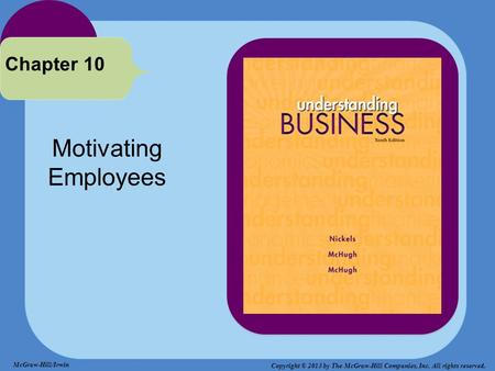 Motivating Employees Chapter 10 McGraw-Hill/Irwin Copyright © 2013 by The McGraw-Hill Companies, Inc. All rights reserved.