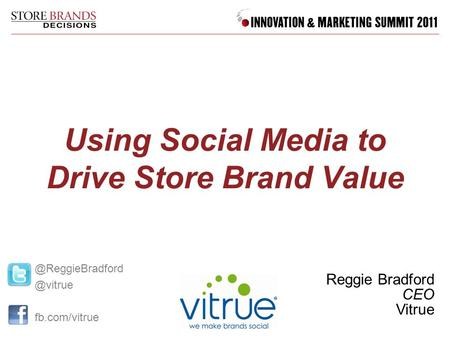Using Social Media to Drive Store Brand Value Reggie Bradford  fb.com/vitrue.