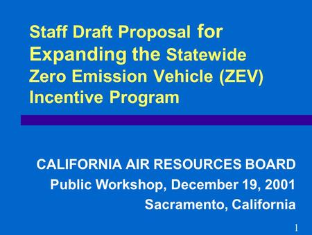 Staff Draft Proposal for Expanding the Statewide Zero Emission Vehicle (ZEV) Incentive Program CALIFORNIA AIR RESOURCES BOARD Public Workshop, December.