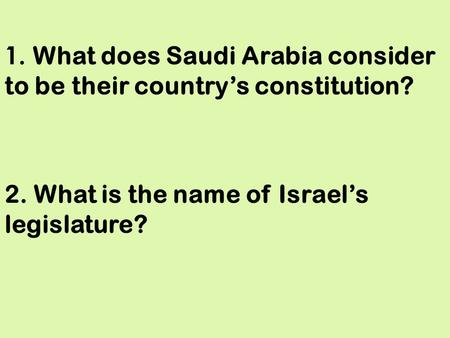 1. What does Saudi Arabia consider to be their country's constitution? 2. What is the name of Israel's legislature?