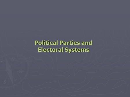 "Political Parties and Electoral Systems.. Political Parties and Party Systems ► The Value of Political Parties – Parties ""create democracy"" and propose."