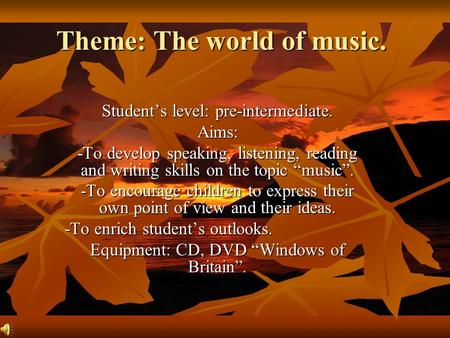 "Theme: The world of music. Student's level: pre-intermediate. Aims: -To develop speaking, listening, reading and writing skills on the topic ""music""."
