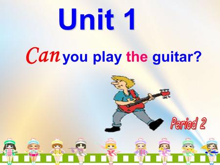 Can you play the guitar? Unit 1 Check the words: d_ nce sw_m s_ng dr _ _ play ch_ ss sp_ _ k English play the g_ _ tar a i i aw e ea ui Can spell these.