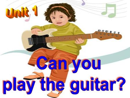 singdance play the guitar music club I can sing. I can dance. I can play the guitar. I want to join the music club.