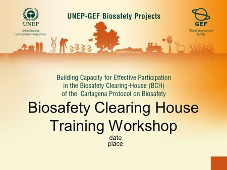 Biosafety Clearing House Training Workshop date place.